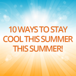 10 Ways to Stay Cool this Summer!