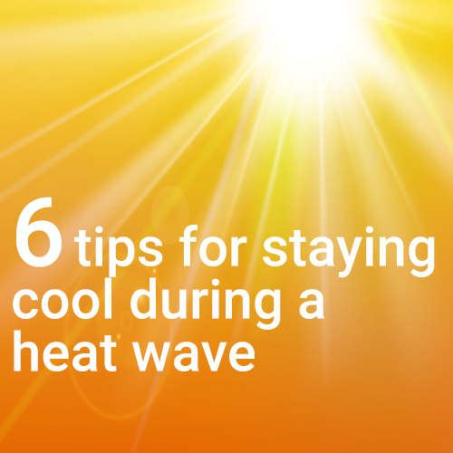 6 Tips for Staying Cool During a Heat Wave